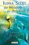 Weisheit der Delphine: Begegnung mit dem kosmischen Bewußtsein