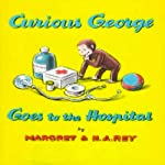 Curious George Goes to the Hospital (Unabridged) | Margret Rey,H. A. Rey