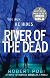 River of the Dead: Crime Thriller Robert Pobi