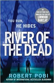 River of the Dead: Crime Thriller: Robert Pobi: 9780099570974: Amazon