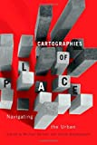 img - for Cartographies of Place: Navigating the Urban (Culture of Cities) book / textbook / text book