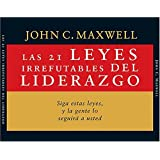 Las 21 Leyes Irrefutables Del Liderazgo: The 21 Irrefutable Laws Of Leadership