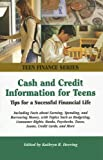 Cash and Credit Information for Teens: Tips For a Successful Financial Life; Including Facts about Earning, Spending, and Borrowing Money, with Topics ... Consumer Rights, Ba (Teen Finance)