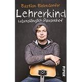 "Lehrerkind: Lebensl�nglich Pausenhofvon ""Bastian Bielendorfer"""