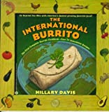 img - for The International Burrito: The First Complete Burrito Cookbook-Over 70 Innovative Recipes book / textbook / text book