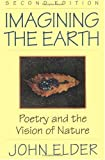 Imagining the Earth: Poetry and the Vision of Nature (0820318477) by Elder, John