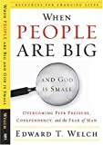 When People Are Big and God is Small: Overcoming Peer Pressure, Codependency, and the Fear of Man (Resources for Changing Lives) (0875526004) by Edward T. Welch