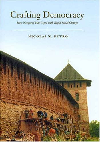 Crafting Democracy: How Novgorod Has Coped with Rapid...