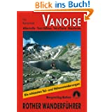 Vanoise: Albertville - Trois Vallées - Val d'Isère - Maurienne. Die schönsten Tal- und Höhenwanderungen