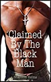 Claimed By The Black Man (Taboo Interracial Man of the House Erotica)