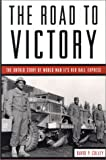 The Road to Victory: The Untold Story of World War Ii's Red Ball Express
