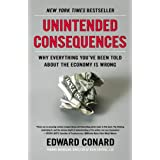 Unintended Consequences: Why Everything You've Been Told About the Economy Is Wrong ~ Edward Conard