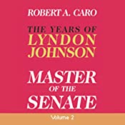 Master of the Senate - The Years of Lyndon Johnson, Volume III (Part 2 of a 3-Part Recording) | Robert A. Caro