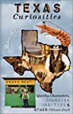 img - for Texas Curiosities: Quirky Characters, Roadside Oddities & Other Offbeat Stuff (Curiosities Series) book / textbook / text book