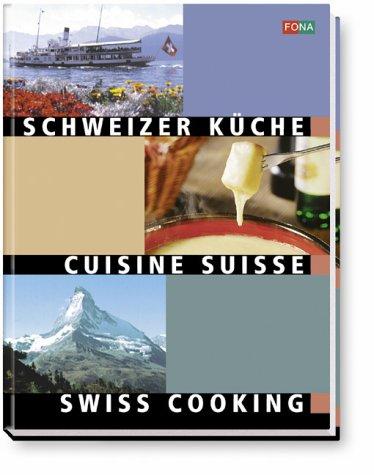 Schweizer Küche: Swiss Cooking - Cuisine Suisse