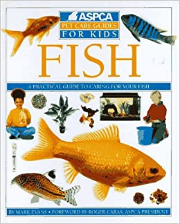 Fish aspca pet care guides for kids mark evans for Children s books about fish