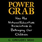 Power Grab: How the National Education Association Is Betraying Our Children | G. Gregory Moo