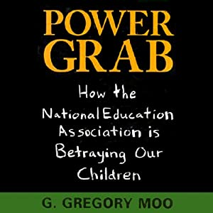 Power Grab: How the National Education Association Is Betraying Our Children | [G. Gregory Moo]