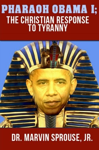 PHARAOH OBAMA I: The Christian Response to Tyranny: The Christian Response to Tyranny