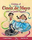 Celebra Cinco De Mayo Con Un Jarabe Tapatio Celebrate Cinco De Mayo With the Mexican Hat Dance (Cuentos Para Celebrar) (Spanish Edition)