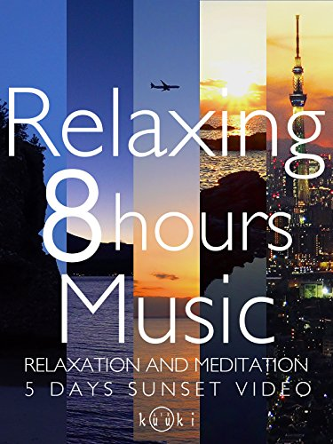 Relaxing 8 hours Music Relaxation and Meditation 5 Days Sunset Video