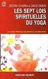 echange, troc Deepak Chopra, David Simon - Les sept lois spirituelles du yoga - Un guide pratique de santé et de bien-être