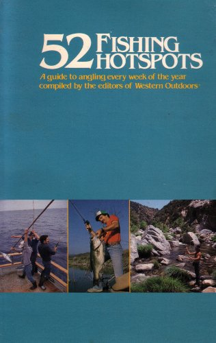 52 Fishing Hotspots: A Guide to Angling Every Week of the Year: Compiled By the Editors of Western Outdoors [Paperback], Terry Rudnick (Author), Dave Hughes (Author), Mike Sawyer Kevin Dawson (Author)
