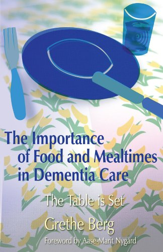 The Importance of Food and Mealtimes in Dementia Care: The Table is Set