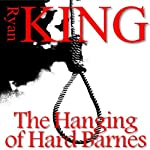 The Hanging of Hard Barnes | Ryan King