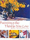 Painting the Things You Love in Watercolor