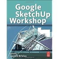 Google SketchUp Workshop: Modeling, Visualizing, and Illustrating
