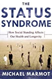 The Status Syndrome: How Social Standing Affects Our Health and Longevity (0805073701) by Michael Marmot