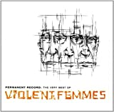 Violent Femmes Permanent Record: the Very Best
