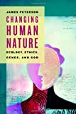 Changing Human Nature: Ecology, Ethics, Genes, and God (0802865496) by Peterson, James