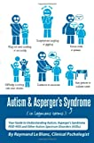 img - for Autism & Asperger's Syndrome in Layman's Terms. Your Guide to Understanding Autism, Asperger's Syndrome, Pdd-Nos and Other Autism Spectrum Disorders ( book / textbook / text book