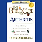 The Bible Cure for Arthritis: Ancient Truths, Natural Remedies and the Latest Findings for Your Health Today (       UNABRIDGED) by Don Colbert