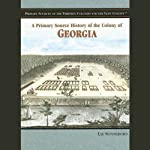 A Primary Source History of the Colony of Georgia | Liz Sonneborn
