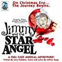 Jimmy and the Star Angel Performance by Jerry Robbins, Jeffrey Gage Narrated by Jerry Robbins, Shana Dirik, Allan Mayo, Colin Budzyna,  The Family Time Audio Theatre Players