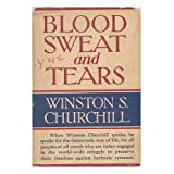Blood, Sweat, and Tears, by the Rt. Hon. Winston S. Churchill, with a Preface and Notes by Randolph S. Churchill...