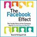 The Facebook Effect: The Inside Story of the Company That Is Connecting the World Hörbuch von David Kirkpatrick Gesprochen von: David Kirkpatrick