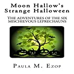 Moon Hallow's Strange Halloween: The Adventures of the Six Mischievous Leprechauns, Book 1 | Paula M. Ezop