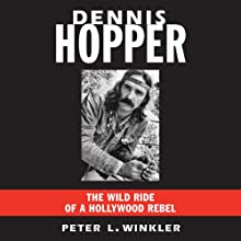 Dennis Hopper: The Wild Ride of a Hollywood Rebel (       UNABRIDGED) by Peter L. Winkler Narrated by Greg Itzin