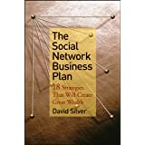 The Social Network Business Plan: 18 Strategies That Will Create Great Wealthby David Silver
