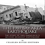 The 1989 Bay Area Earthquake: The Story of San Francisco's Second Deadliest Earthquake |  Charles River Editors