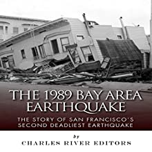 The 1989 Bay Area Earthquake: The Story of San Francisco's Second Deadliest Earthquake (       UNABRIDGED) by Charles River Editors Narrated by Kat Marlowe