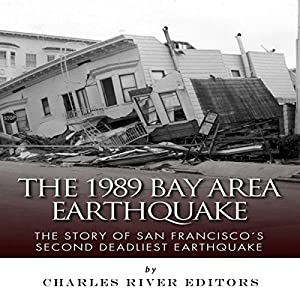The 1989 Bay Area Earthquake: The Story of San Francisco's Second Deadliest Earthquake Audiobook