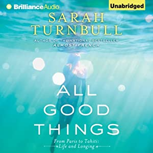 All Good Things: From Paris to Tahiti: Life and Longing | [Sarah Turnbull]