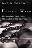 Uncivil Wars: The Controversy  Over Reparations for Slavery (1893554449) by David Horowitz
