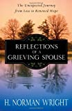 Reflections of a Grieving Spouse: The Unexpected Journey from Loss to Renewed Hope (0736926542) by Wright, H. Norman