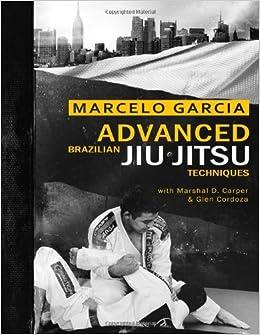 Advanced Brazilian Jiujitsu Techniques: Marcelo Garcia, Marshal D